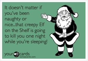 Elf on A Shelf may kill you.